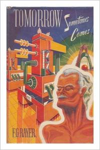 1) Tomorrow Sometimes Comes, F. G. Rayer, da década de cinquenta, em que o confronto Homem-Máquina ocorre num cenário pós holocausto nuclear, entre o general que inadvertidamente o causou e um computador maligno. [Em Portugal, foi publicado na colecção Argonauta sob o título Inconstância do Amanhã]